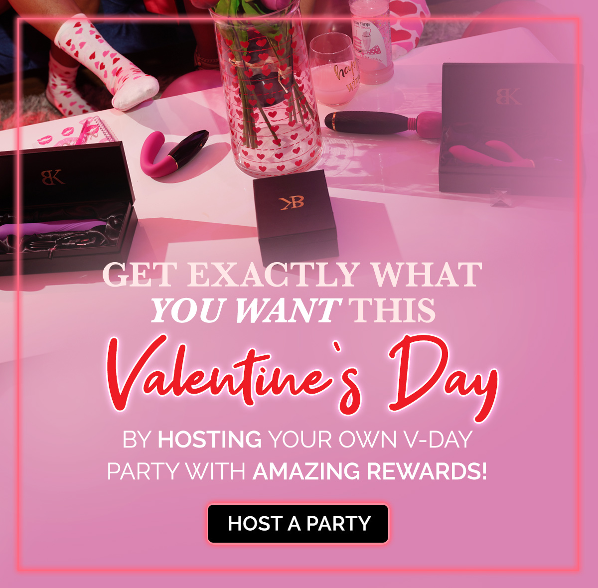 Get Exactly What you Want This Valentine's Day when you Host a Party